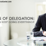 graphic that says the art of effective delegation - why do you keep doing everything?