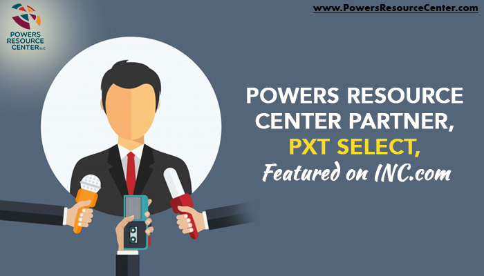 Powers Resource Center Partner, PXT Select, Featured on INC