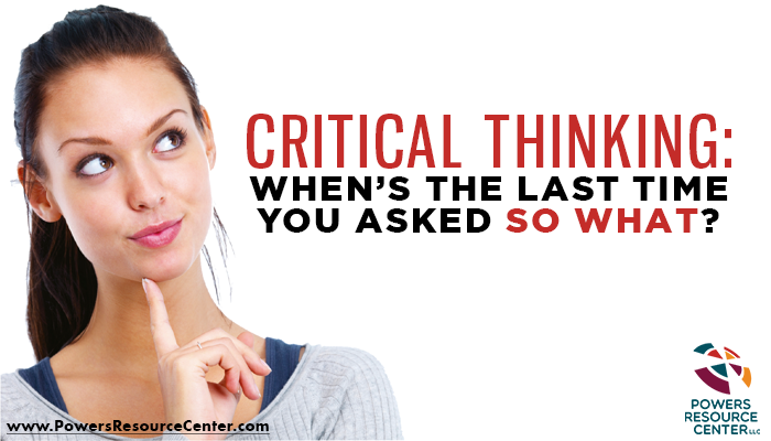 graphic that says critical thinking: when is the last time you asked so what?