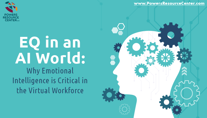 EQ in an AI World: Why Emotional Intelligence is Critical in the Virtual Workforce