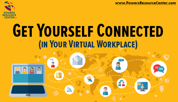 Get Yourself Connected (in Your Virtual Workplace