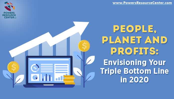 People, Planet and Profits: Envisioning Your Triple Bottom Line in 2020